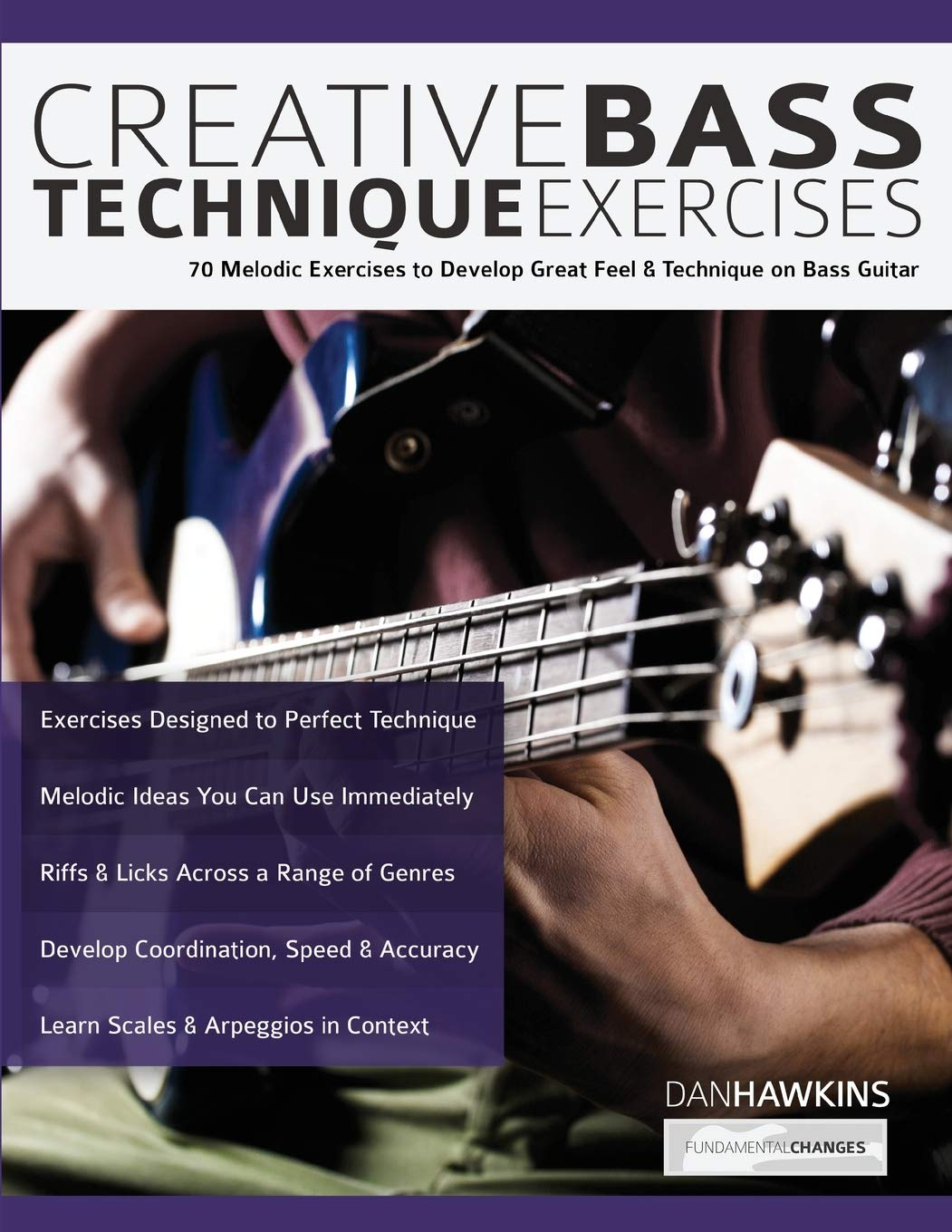 Creative Bass Technique Exercises- 70 Melodic Exercises to Develop Great Feel & Technique