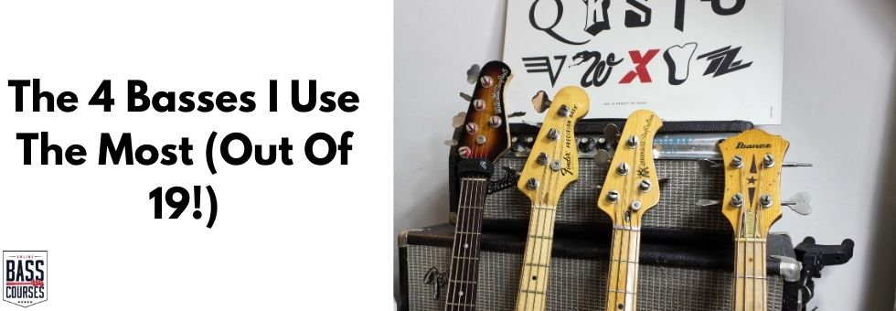 The 4 Basses I Use The Most (Out Of 19!)