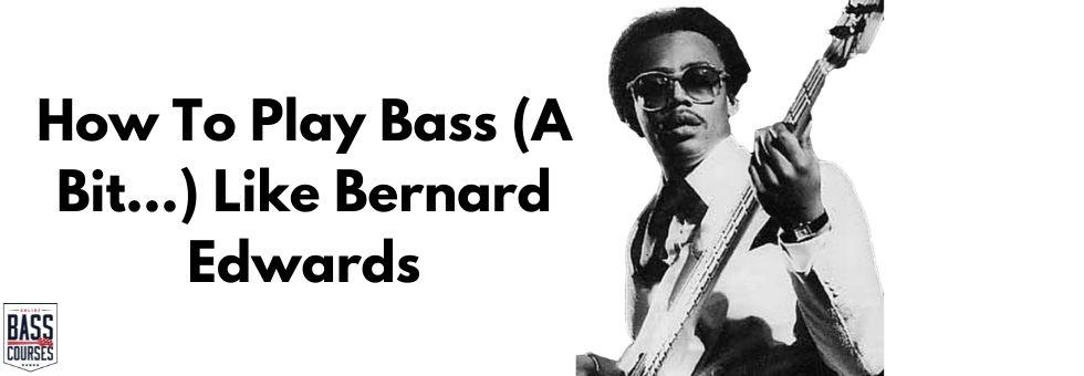How To Play Bass (A Bit...) Like Bernard Edwards