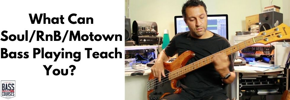 What Can Soul/RnB/Motown Bass Playing Teach You?